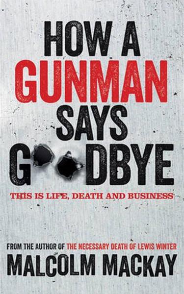 How a Gunman Says Goodbye: The Glasgow Trilogy Book 2.pdf