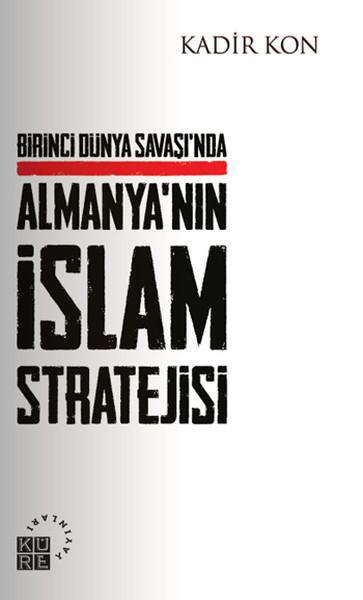 Birinci Dünya Savaşında Almanyanın İslam Stratejisi.pdf