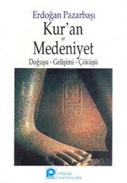 Kuran ve Medeniyet Doğuşu - Gelişimi - Çöküşü.pdf