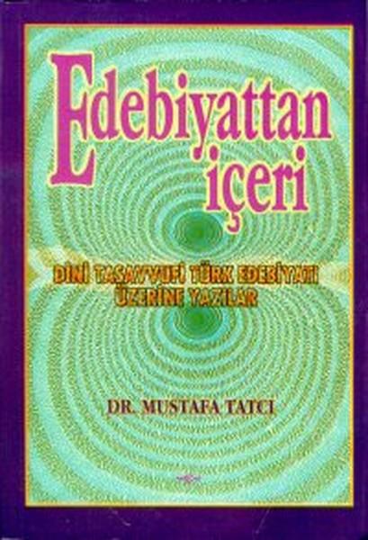 Edebiyattan İçeri Dini Tasavvufi Türk Edebiyatı Üzerine Yazılar.pdf