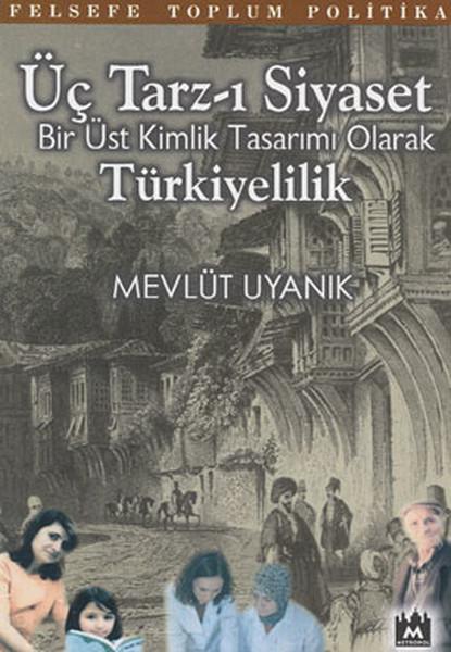 Üç Tarz-ı Siyaset:Bir Üst Kimlik Tasarımı Olarak Türkiyelilik.pdf