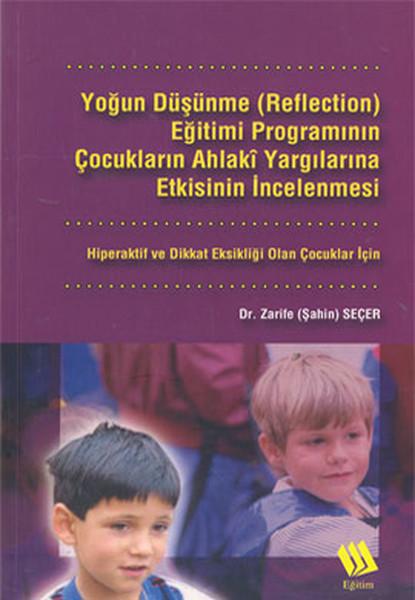 Yoğun Düşünme (Reflection) Eğitimi Programının Çocukların Ahlaki Yargılarına Etkisinin İncelenmesi:.pdf