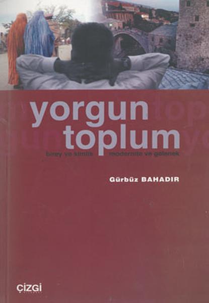 Yorgun ToplumBirey ve Kimlik Modernite ve Gelenek.pdf