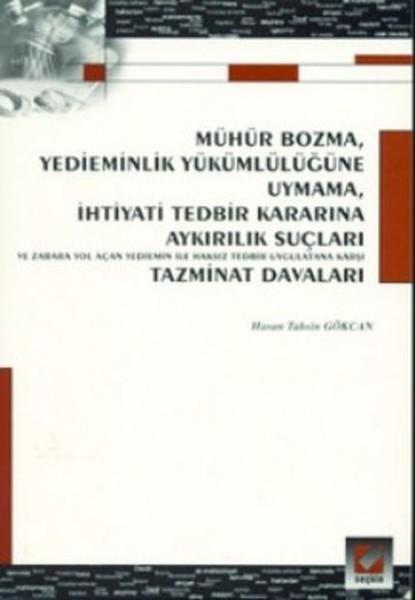 Mühür Bozma, Yedieminlik Yükümlülüğüne Uymama, İhtiyati Tedbir Kararına Aykırılık Suçları ve Zarara.pdf