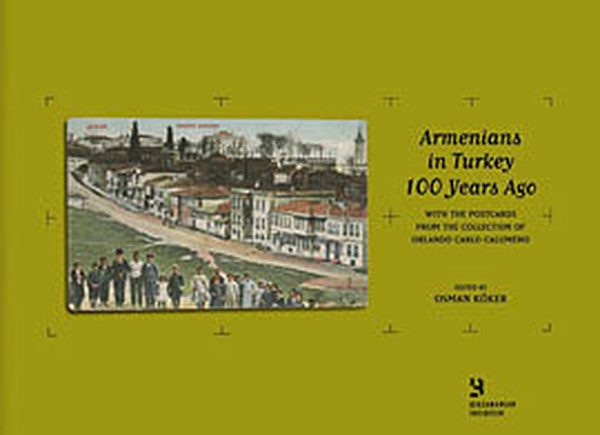 Armenians in Turkey 100 Years AgoWith the Postcards from the Collection of Orlando Carlo Calumeno.pdf