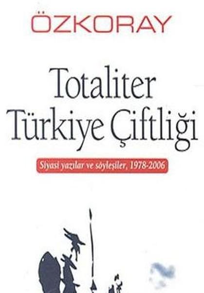 Totaliter Türkiye Çiftliği Siyasi Yazılar ve Söyleşiler, 1978 - 2006.pdf