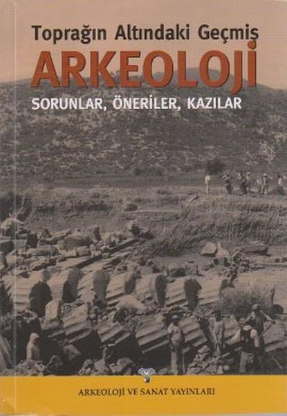 ArkeolojiToprağın Altındaki GeçmişSorunlar, Öneriler, Kazılar.pdf