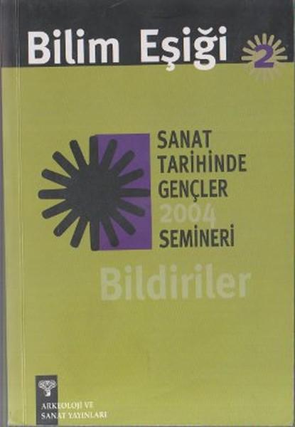 Bilim Eşiği 2 Sanat Tarihinde Gençler 2004 Semineri Bildiriler.pdf