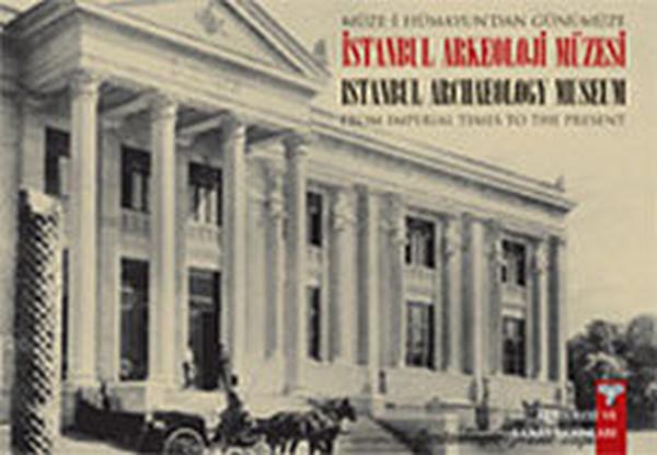 Müze-i Hümayundan Günümüze İstanbul Arkeoloji Müzesi - From Imperial Times To The Present İstanbul.pdf