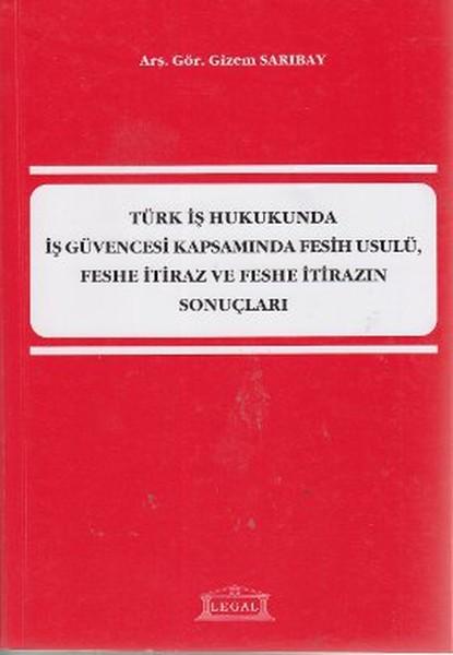 Türk İş Hukukunda İş Güvencesi Kapsamında Fesih Usulü, Feshe İtiraz ve Feshe İtirazın Sonuçları.pdf