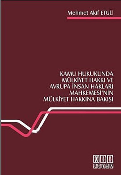Kamu Hukukunda Mülkiyet Hakkı ve Avrupa İnsan Hakları Mahkemesinin Mülkiyet Hakkına Bakışı.pdf