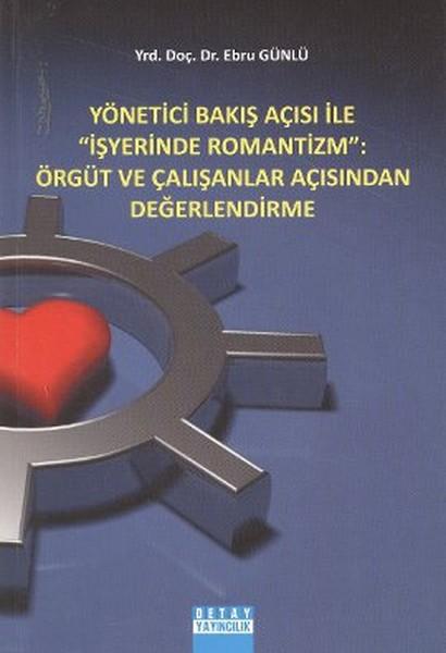 Yönetici Bakış Açısı ile İş Yerinde Romantizm: Örgüt ve Çalışanlar Açısından Değerlendirme