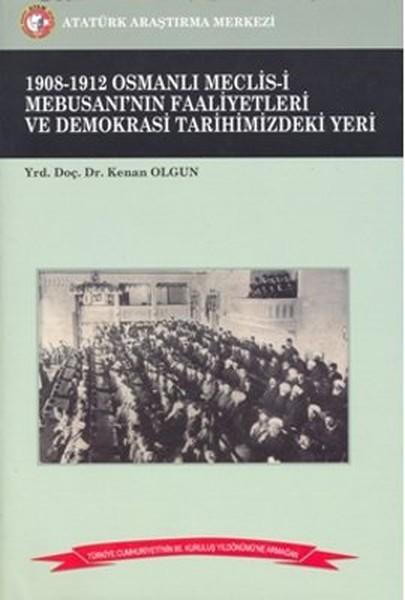 1908-1912 Osmanlı Meclis-i Mebusanı`nın Faaliyetleri ve Demokrasi Tarihimizdeki Yeri