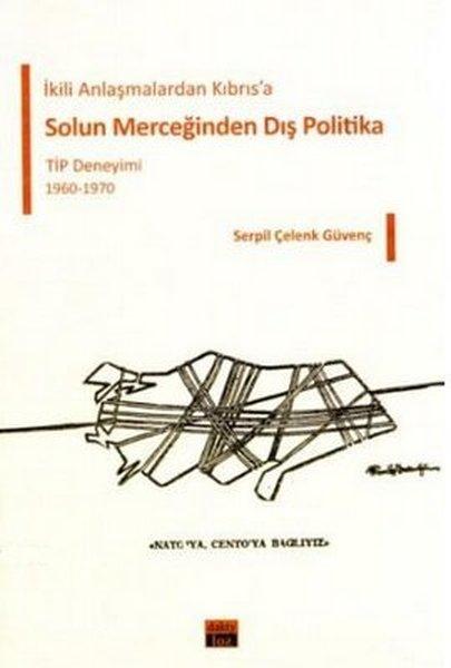 İkili Anlaşmalardan Kıbrısa Solun Merceğinden Dış Politika TİP Deneyimi 1960-1970.pdf