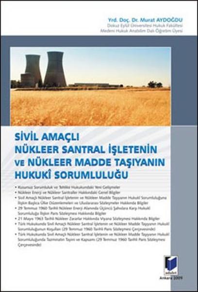 Sivil Amaçlı Nükleer Santral İşletenin ve Nükleer Madde Taşıyanın Hukuki Sorumluluğu.pdf