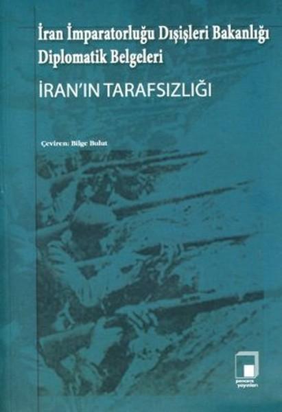 İran İmparatorluğu Dışişleri Bakanlığı Diplomatik Belgeleri İranın Tarafsızlığı.pdf