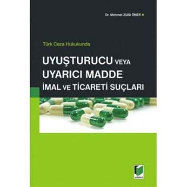 Türk Ceza Hukukunda Uyuşturucu veya Uyarıcı Madde İmal ve Ticareti Suçları.pdf
