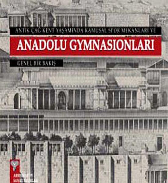 Antik Çağ Kent Yaşamında Kamusal Spor Mekanları ve Anadolu Gymnasionları.pdf