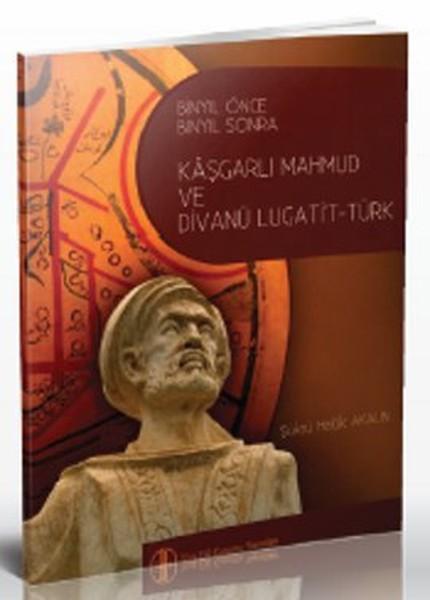 Bin Yıl Önce Bin Yıl Sonra Kaşgarlı Mahmud ve Divanü Lugatit-Türk.pdf