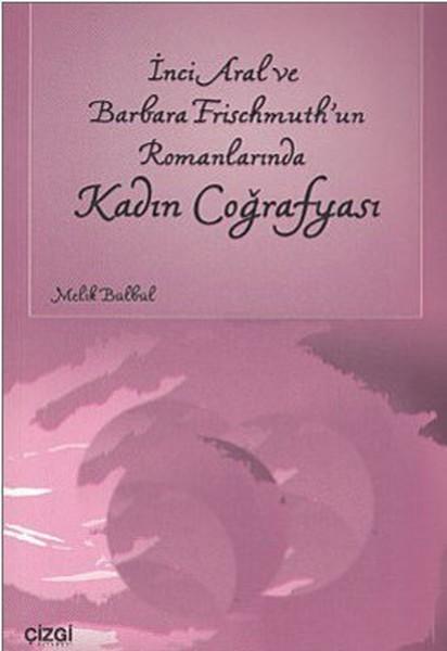 İnci Aral ve Barbara Frischmuth`un Romanlarında Kadın Coğrafyası