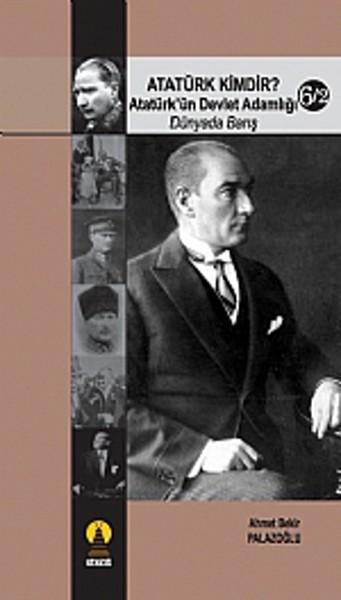 Atatürk Kimdir? Atatürk`ün Devlet Adamlığı - Dünyada Barış 6-2