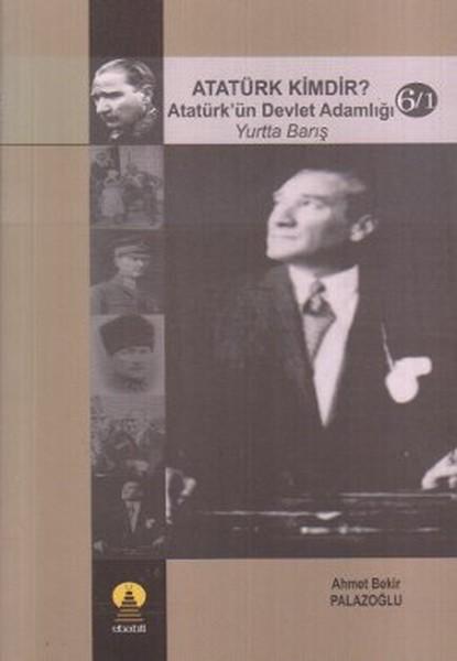Atatürk Kimdir? Atatürkün Devlet Adamlığı - Yurtta Barış 6-1.pdf