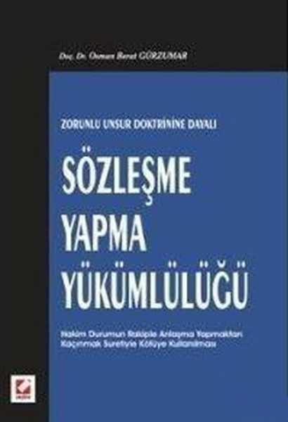 Zorunlu Unsur Doktrinine Dayalı Sözleşme Yapma Yükümlülüğü.pdf