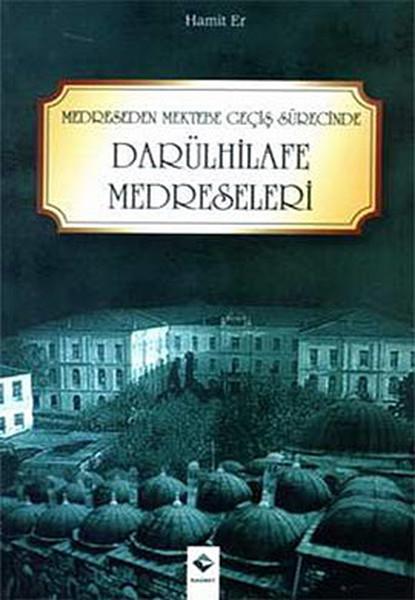 Medreseden Mektebe Geçiş Sürecinde Darülhilafe Medreseleri.pdf