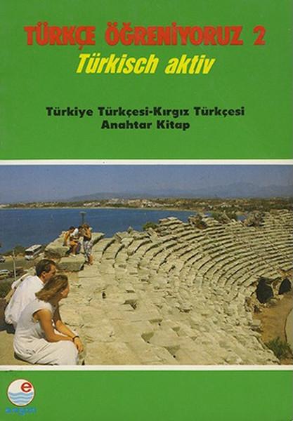 Türkçe Öğreniyoruz 2 - Türkish Aktiv - Türkiye Türkçesi - Kırgız Türkçesi Anahtar Kitap.pdf
