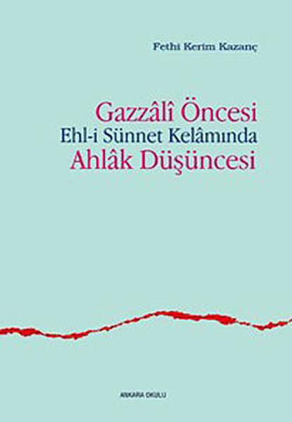 Gazzali Öncesi Ehl-i Sünnet Kelamında Ahlak Düşüncesi.pdf