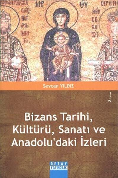 Bizans Tarihi, Kültürü, Sanatı ve Anadolu`daki İzleri