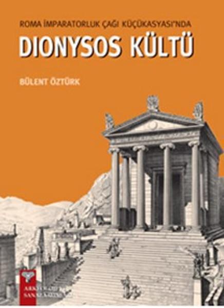Roma İmparatorluk Çağı Küçükasyasında Dionysos Kültü.pdf