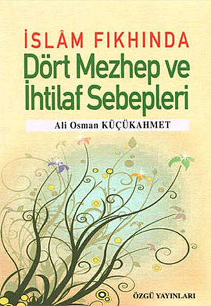 İslam Fıkhında Dört Mezhep ve İhtilaf Sebepleri.pdf