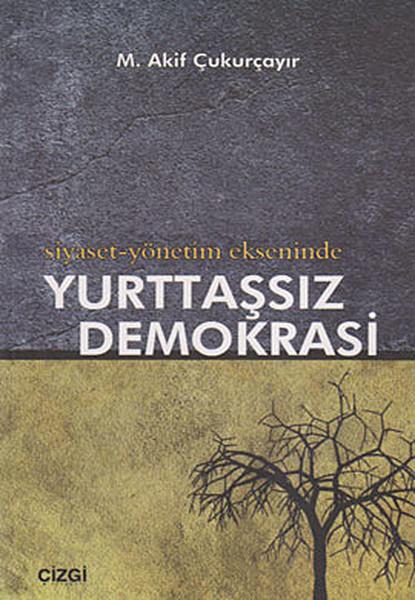 Siyaset-Yönetim Ekseninde Yurttaşsız Demokrasi.pdf