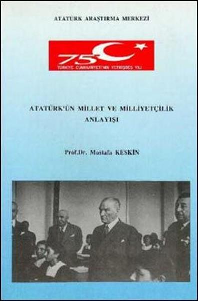 Atatürk`ün Millet ve Milliyetçilik Anlayışı