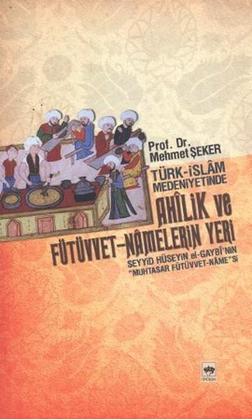 Türk - İslam Medeniyetinde Ahîlik ve Fütüvvet - Namelerin Yeri.pdf
