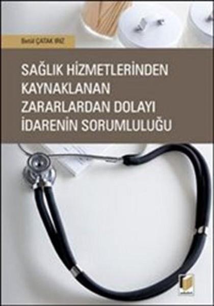 Sağlık Hizmetlerinden Kaynaklanan Zararlardan Dolayı İdarenin Sorumluluğu.pdf