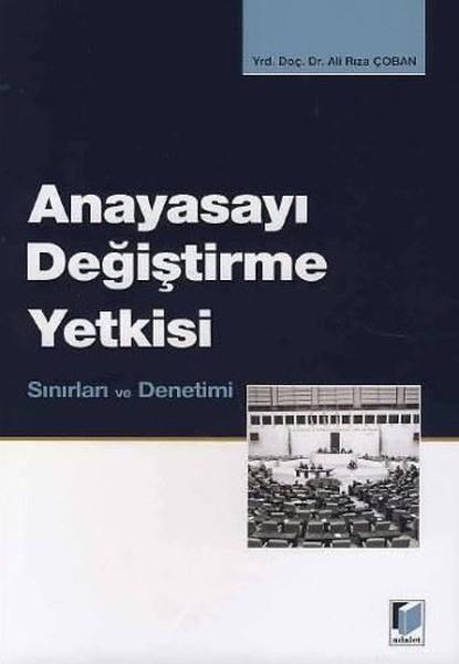 Anayasayı Değiştirme Yetkisi, Sınırları ve Denetimi.pdf