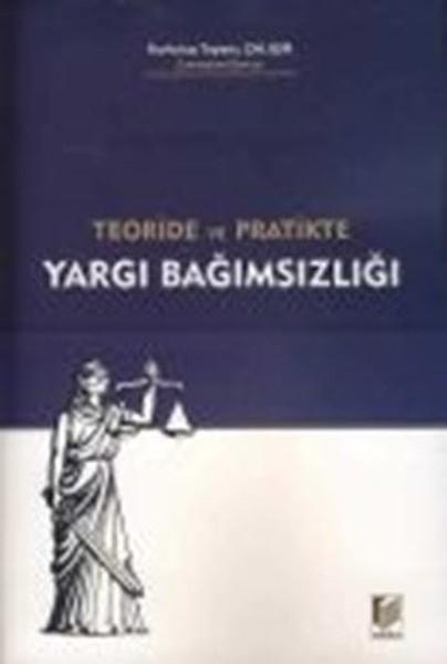 Teoride ve Pratikte Yargı Bağımsızlığı.pdf