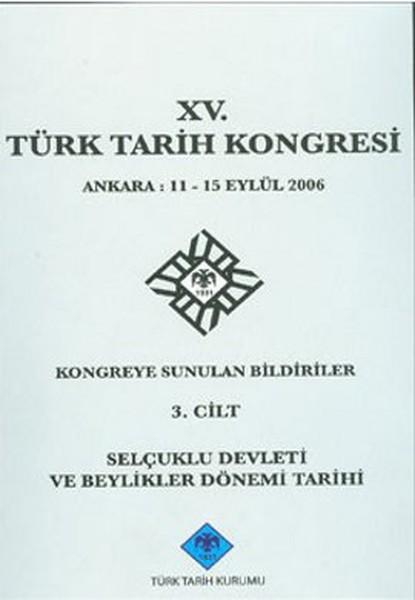 15. Türk Tarih Kongresi 3. Cilt Selçuklu Devleti ve Beylikler Dönemi Tarihi.pdf