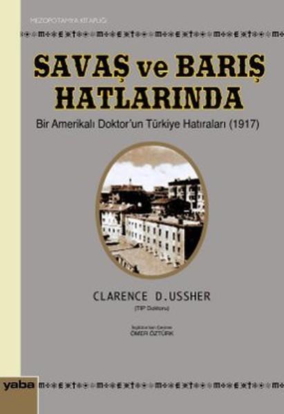 Savaş ve Barış Hatlarında Bir Amerikalı Doktorun Türkiye Hatıraları (1917).pdf