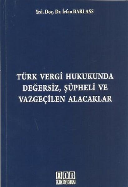 Türk Vergi Hukukunda Değersiz Şüpheli ve Vazgeçilen Alacaklar.pdf