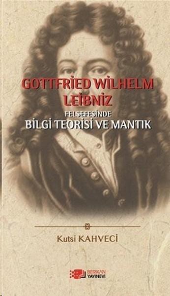 Gottfried Wilhelm Leibniz Felsefesinde Bilgi Teorisi ve Mantık.pdf
