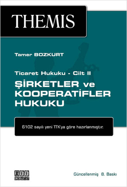 Themis - Şirketler ve Kooperatifler Hukuku Ticaret Hukuku Cilt 2.pdf