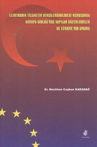Elektronik Ticaretin Vergilendirilmesi Konusunda Avrupa Birliği`nde Yapılan Düzenlemeler ve Türkiye`