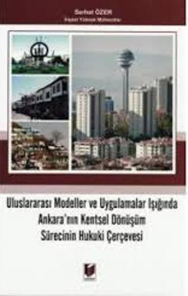 Uluslararası Modeller ve Uygulamalar Işığında Ankaranın Kentsel Dönüşüm Sürecinin Hukuki Çerçevesi.pdf