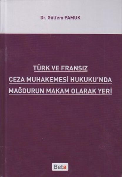 Türk ve Fransız Ceza Muhakemesi Hukukunda Mağdurun Makam Olarak Yeri.pdf