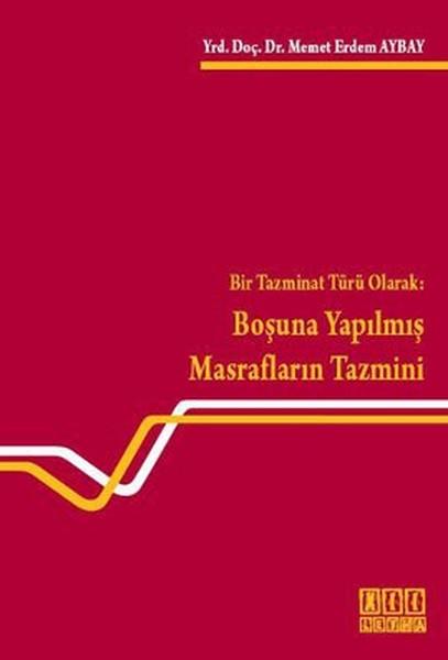 Bir Tazminat Türü Olarak: Boşuna Yapılmış Masrafların Tazmini.pdf
