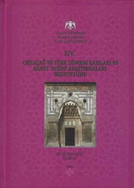 14. Ortaçağ ve Türk Dönemi Kazıları ve Sanat Tarihi Araştırmaları Sempozyumu (Ciltli).pdf