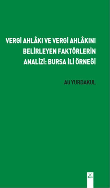 Vergi Ahlakı ve Vergi Ahlakını Belirleyen Faktörlerin Analizi: Bursa İli Örneği.pdf